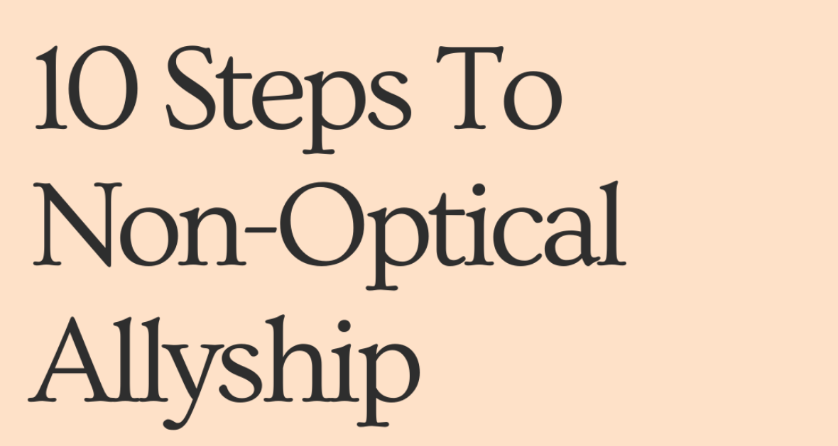"""Image contain text which reads, """"10 steps to non optical allyship"""""""