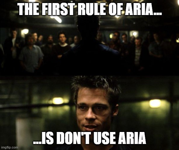 """A meme of a scene from the film """"Fight Club,"""" in which Tyler Durden (Brad Pitt) addresses a gathered crowd in what appears to be a dimly lit basement. The meme text: """"The first rule of ARIA… is don't use ARIA."""""""