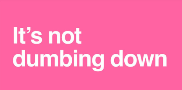 pink poster with white text: it's not dumbing down from GOV.UK