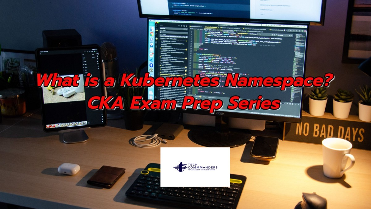 What is a Kubernetes Namespace? CKA Exam Prep Series