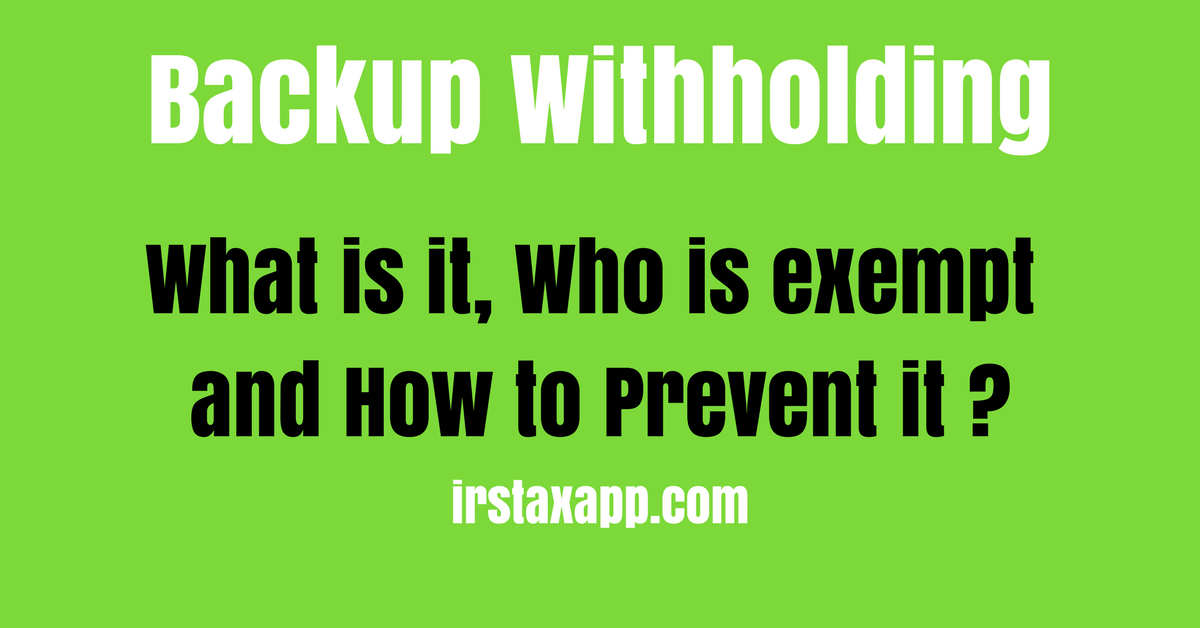 IRS Backup Withholding : What is It ? & Who are Exempt from it?
