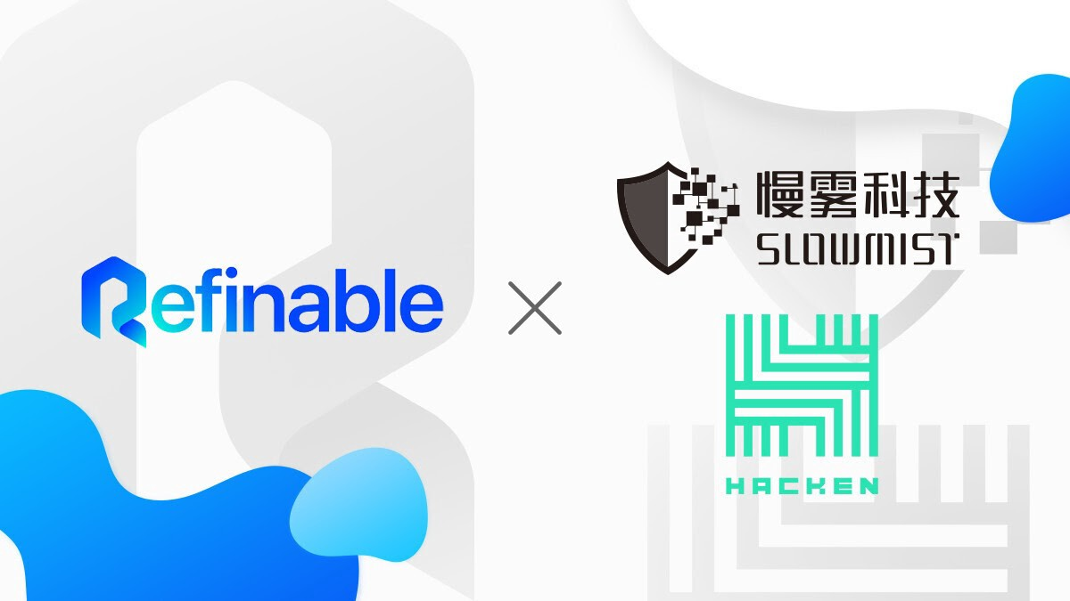 Hacken and Slowmist Verify the Safety of Refinable's Smart Contract Code
