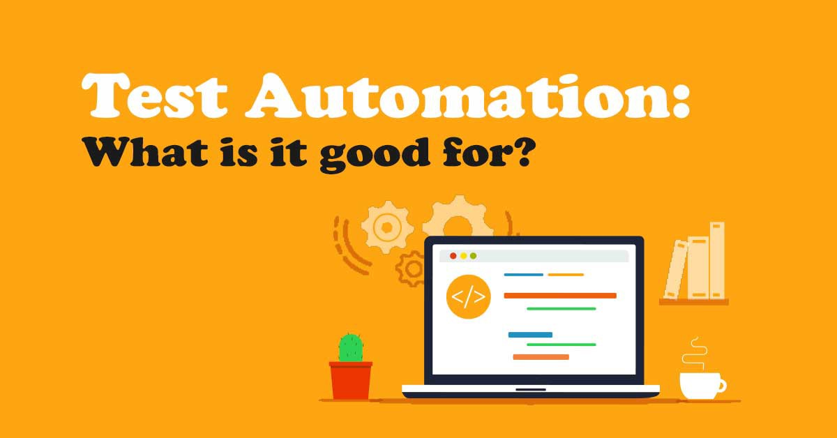 Test Automation: What is it good for… | spriteCloud