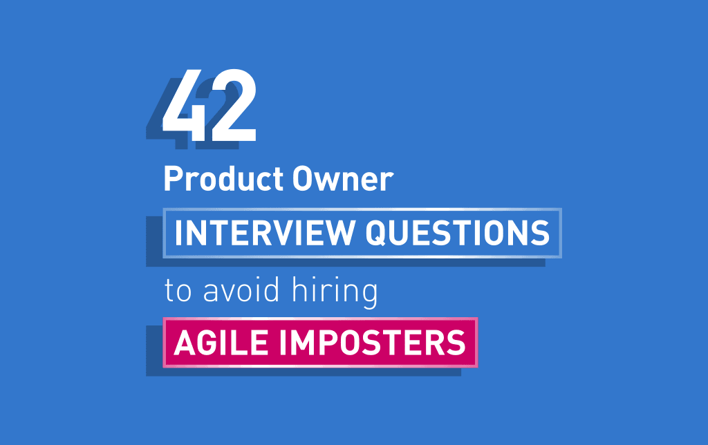 Hiring: 42 Scrum Product Owner Interview Questions to Avoid