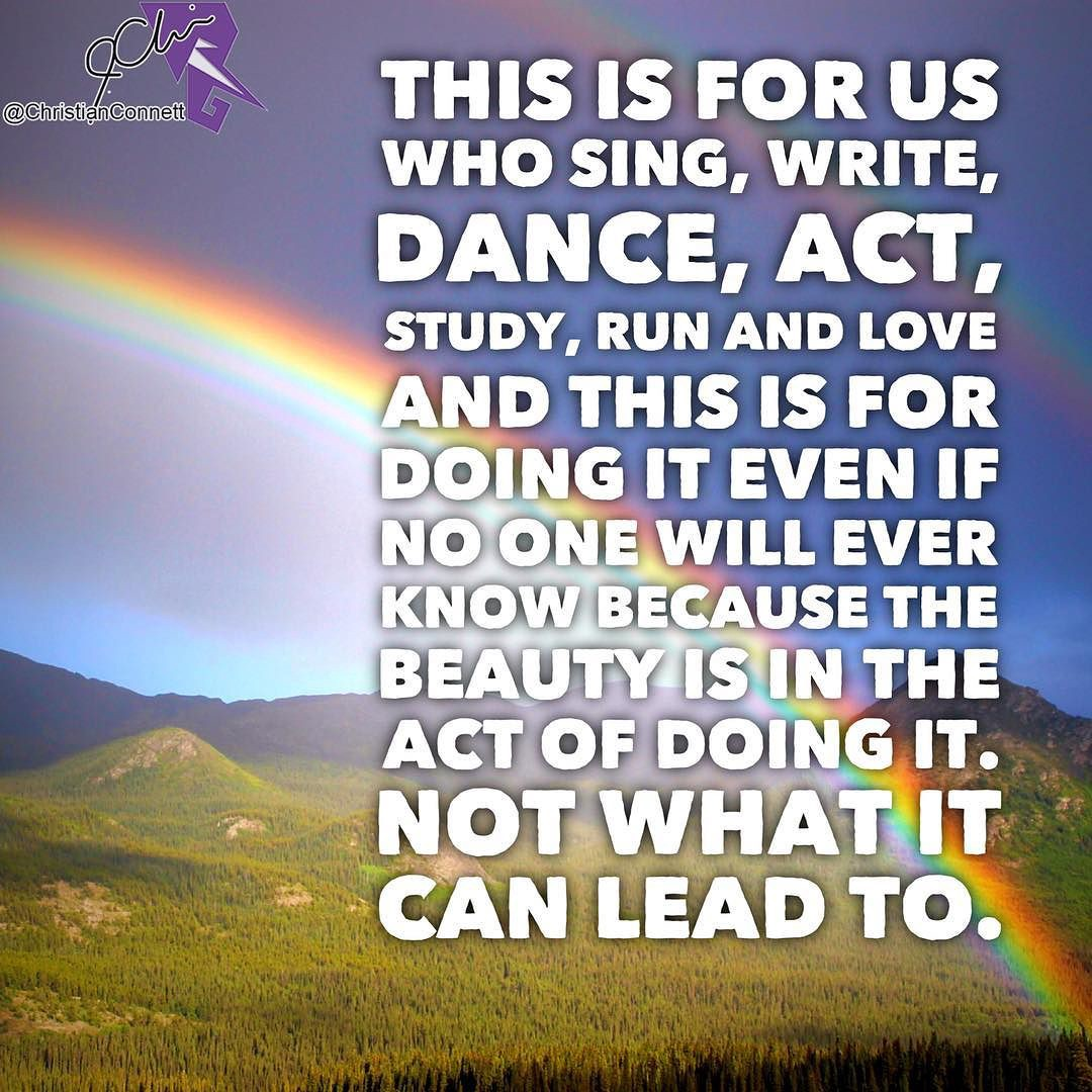 This is for us who sing, write, dance, act, study, run and love and