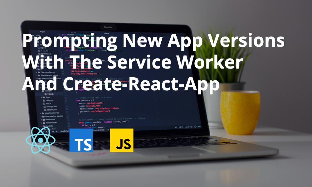 How to Prompt Users of New App Versions With Service Workers in React