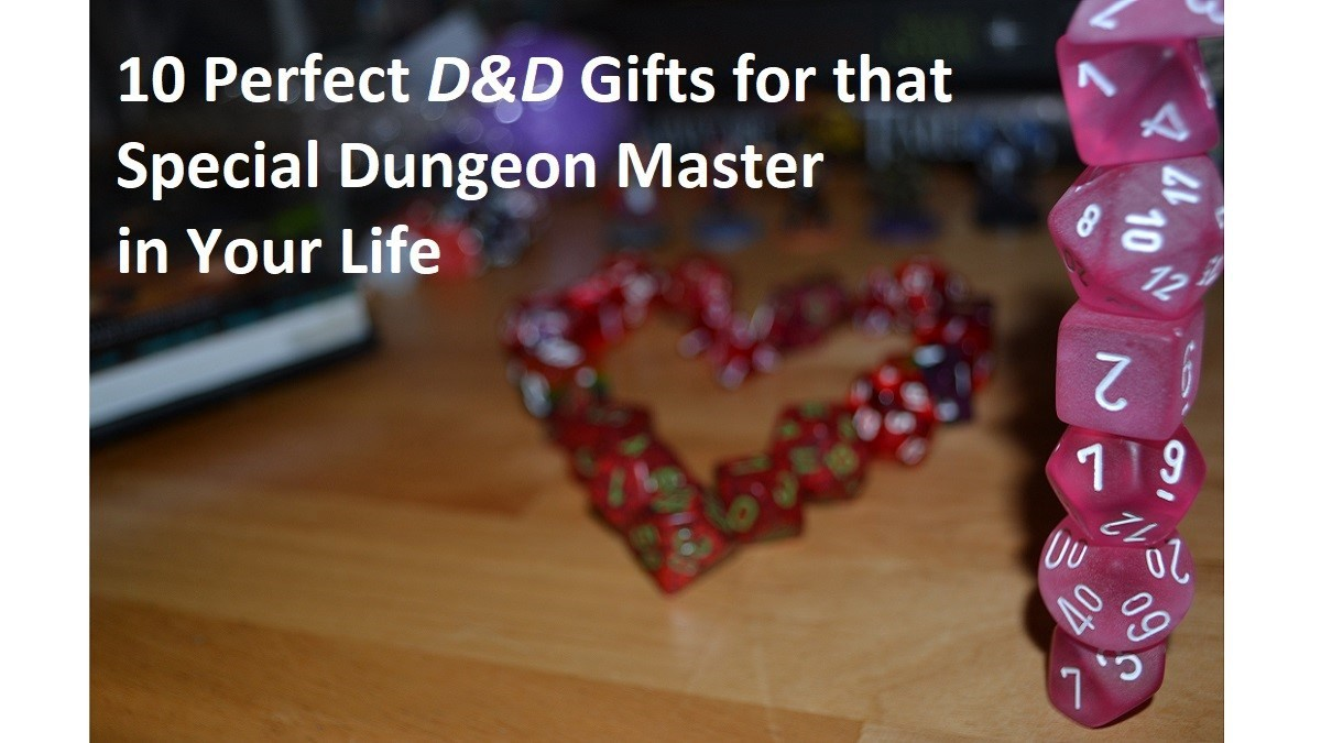 10 Perfect D&D Gifts for That Special Dungeon Master in Your Life