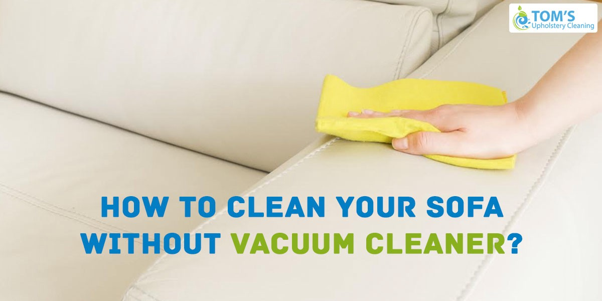 Clean Your Sofa Without Vacuum Cleaner