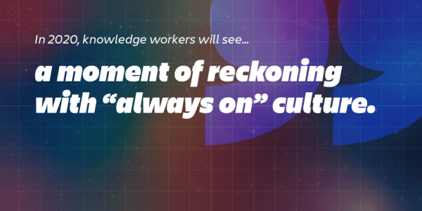 workplace trends 2020: the end of always-on culture