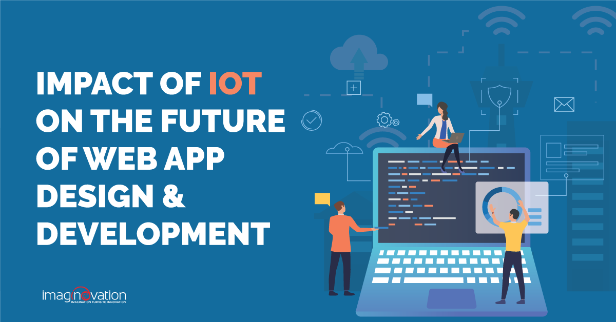 Impact Of Iot On The Future Of Web App Design Development By Imaginovation Medium