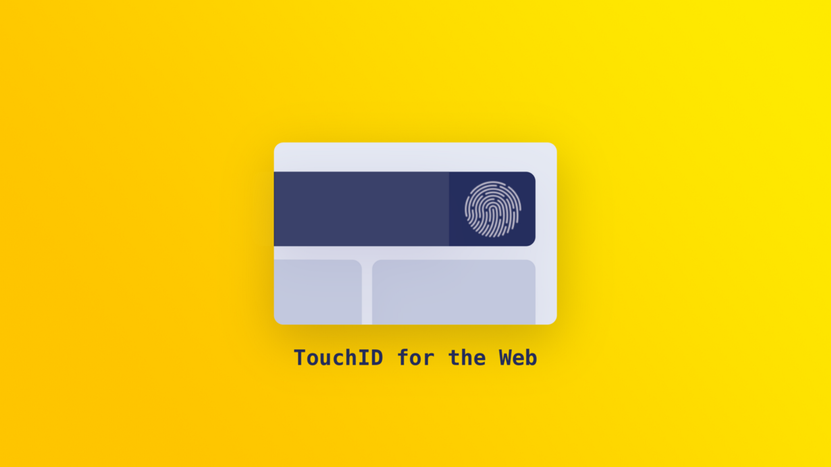What is WebAuthn: Logging in with Touch ID and Windows Hello on the web