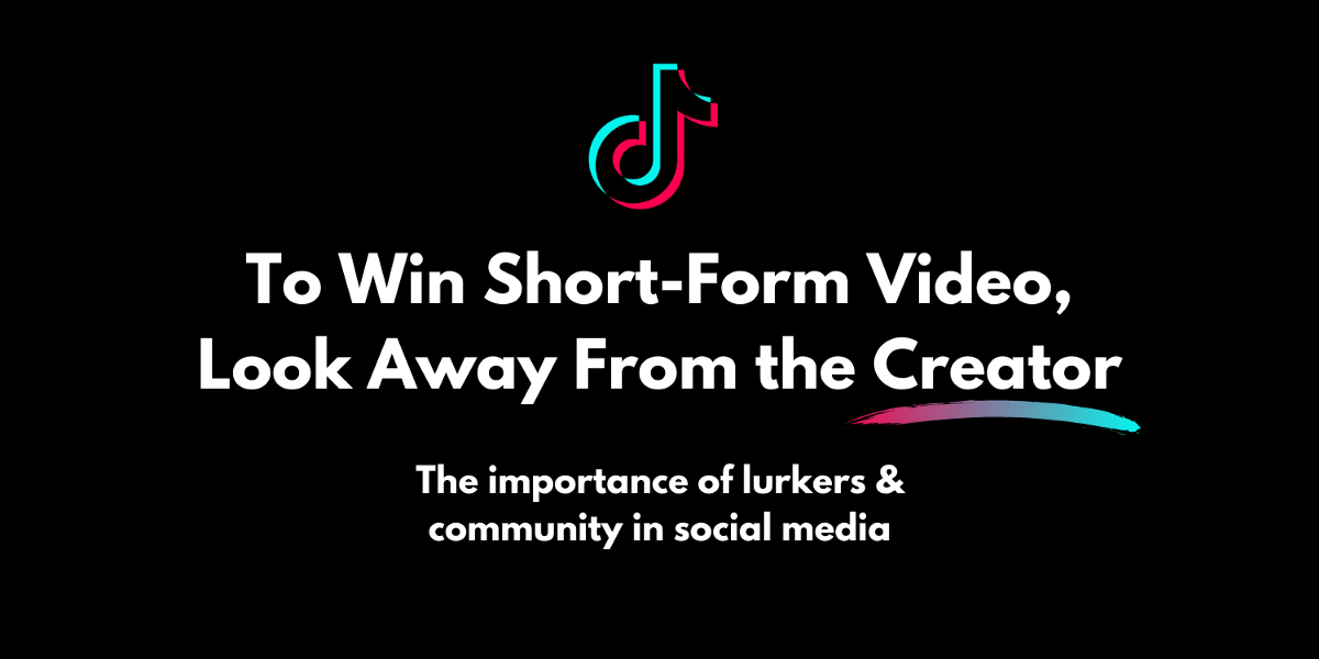 To Win Short-Form Video, Look Away From the Creator
