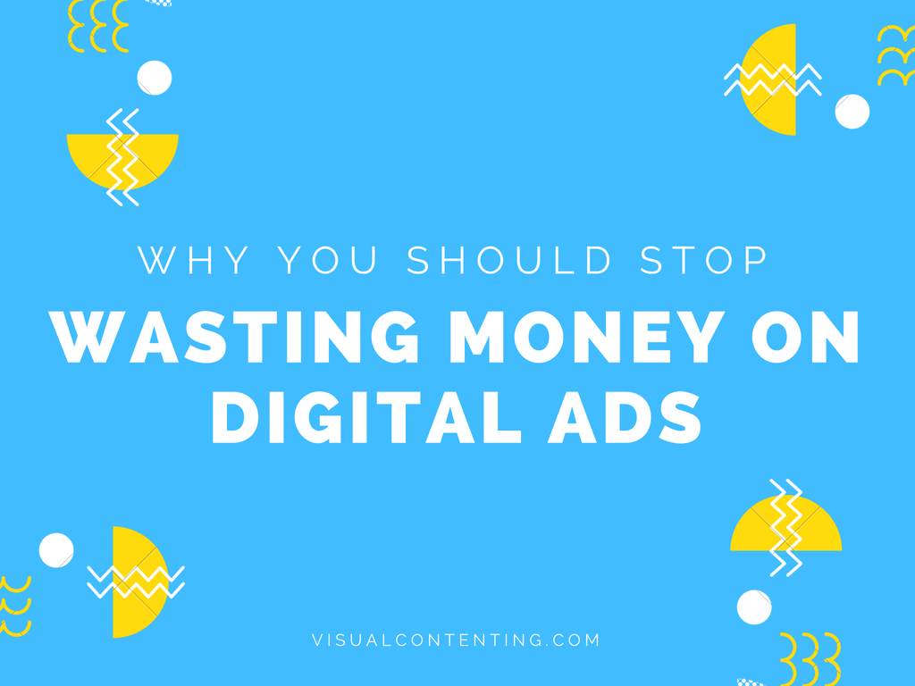 Why You Should Stop Wasting Money on Digital Ads