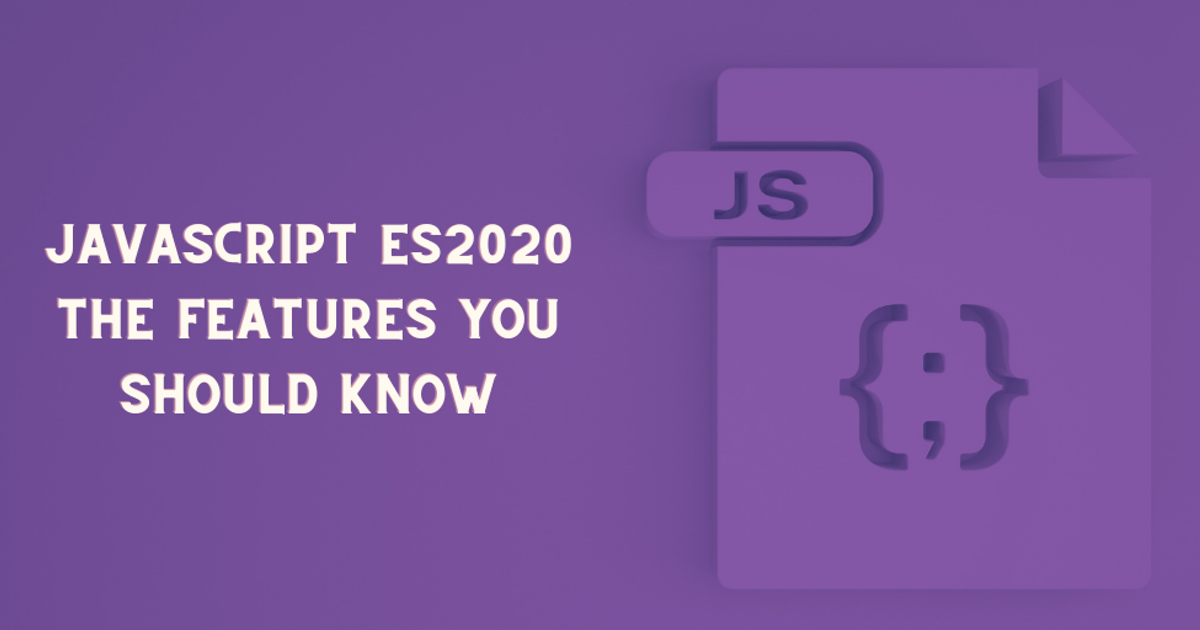 JavaScript ES2020—The Features You Should Know