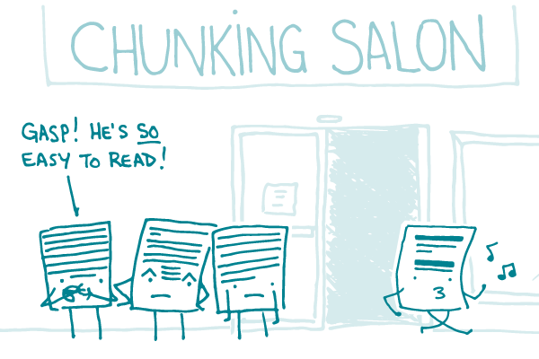 "Densely written documents stand in line to enter a ""chunking salon."" One remarks, looking at a properly chunked document exiting the salon, ""Gasp! He's so easy to read!"""
