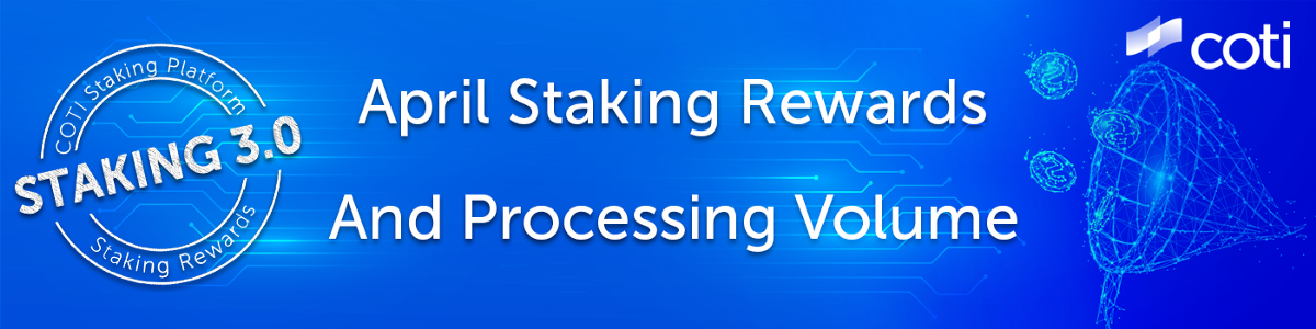 Staking 3.0 Update: Processing Volume has peaked to $23.1M and April Staking Rewards Distributed