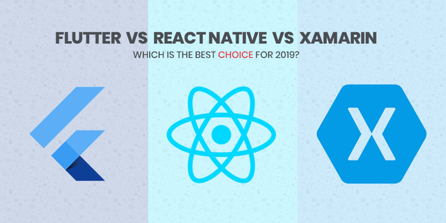 Flutter vs React Native vs Xamarin: Which is the best choice for 2019?