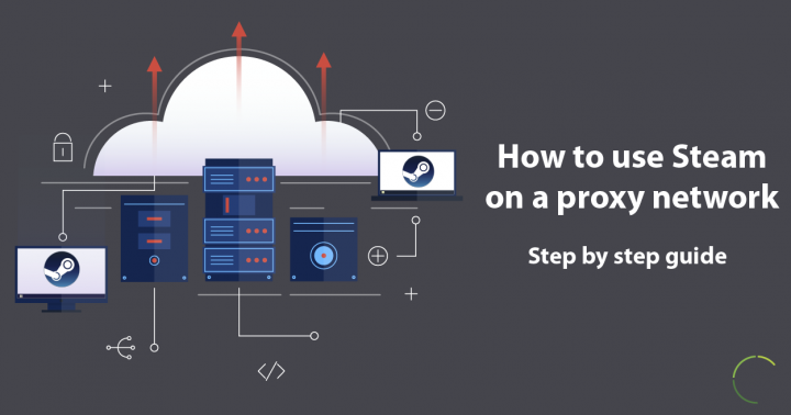 How to use Steam on a proxy network — Step by step guide