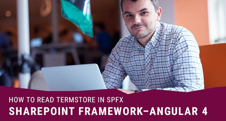 How to Read Termstore in SPFx (SharePoint Framework — Angular 4