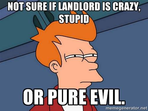 I am a landlord, too  Should I turn into a crazy, miserable, fearful