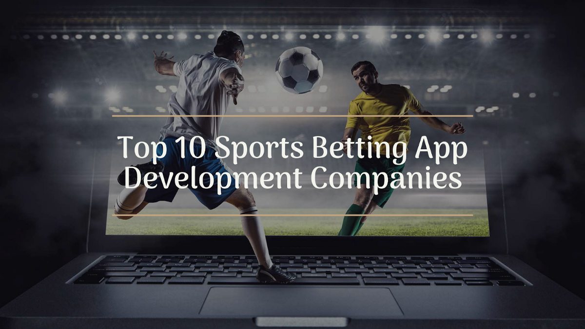 Top 10 Sports Betting App and Software Development Companies 2020-21