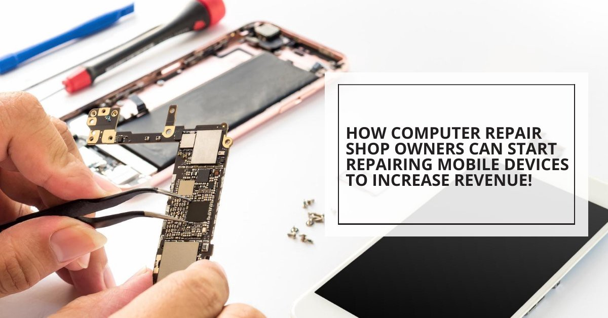How Computer Repair Shop Owners Can Start Repairing Mobile Devices To Increase Revenue By Ian Medium
