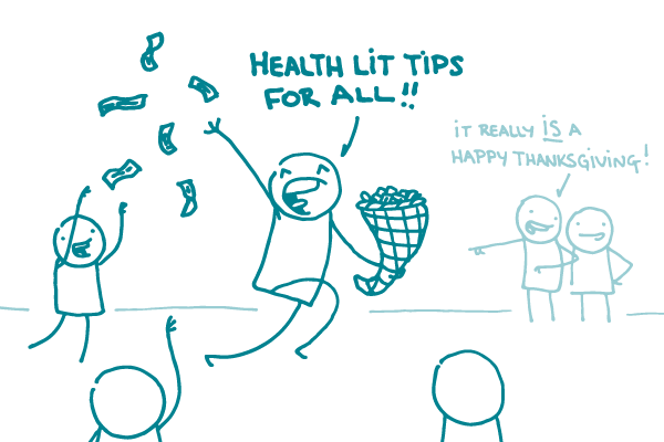 "A doodle runs around, holding a cornucopia in one hand and throwing pieces of paper to nearby doodles with the other. It's yelling, ""Health lit tips for all!"" A doodle in the distance says to another doodle, ""It really IS a happy thanksgiving!"""