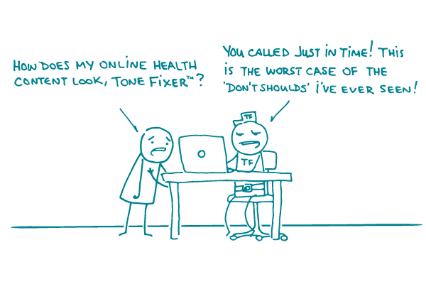 """A concerned doodle stands next to a computer saying """"How does my content look, Tone Fixer?"""" as the tone fixer replies, """"You called just in time! This is the worst case of the """"Don't shoulds"""" I've ever seen!"""""""