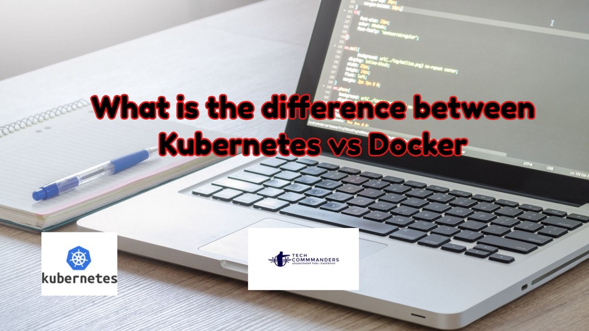 What is the difference between Kubernetes vs Docker