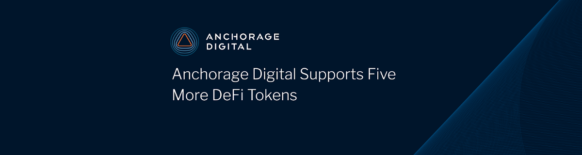Anchorage Digital Supports Five More DeFi Tokens