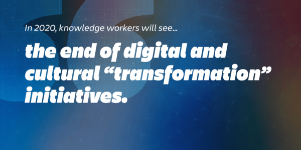 workplace trends 2020: the end of transformation initiatives