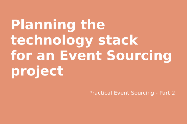 Planning the technology stack for an Event Sourcing project