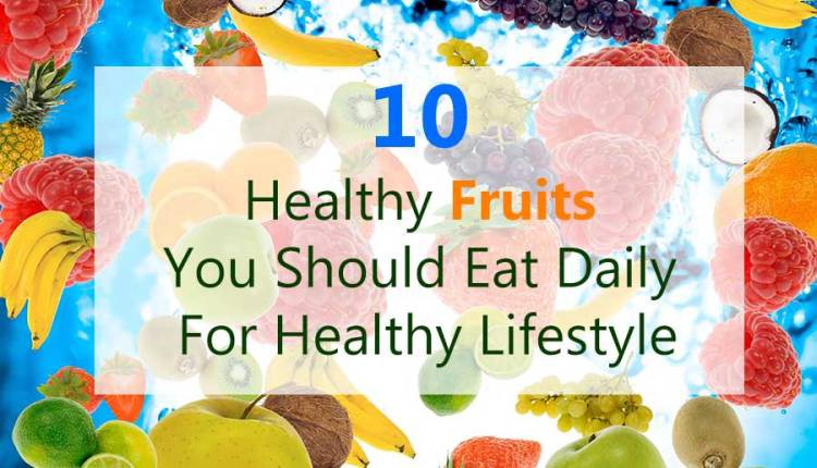 10 Healthy Fruits You Should Eat Daily For Healthy Lifestyle By Hood Team Timeshood Medium