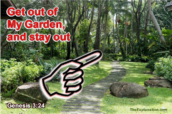 Get out of My Garden, God told Adam and Eve, and don't come back, until…