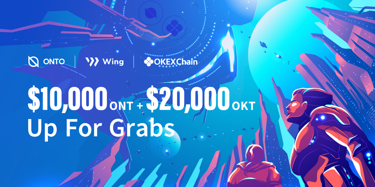 ONTO + Wing X OKExChain Launch Party! Win a Share of $10,000 ONT + $20,000 OKT