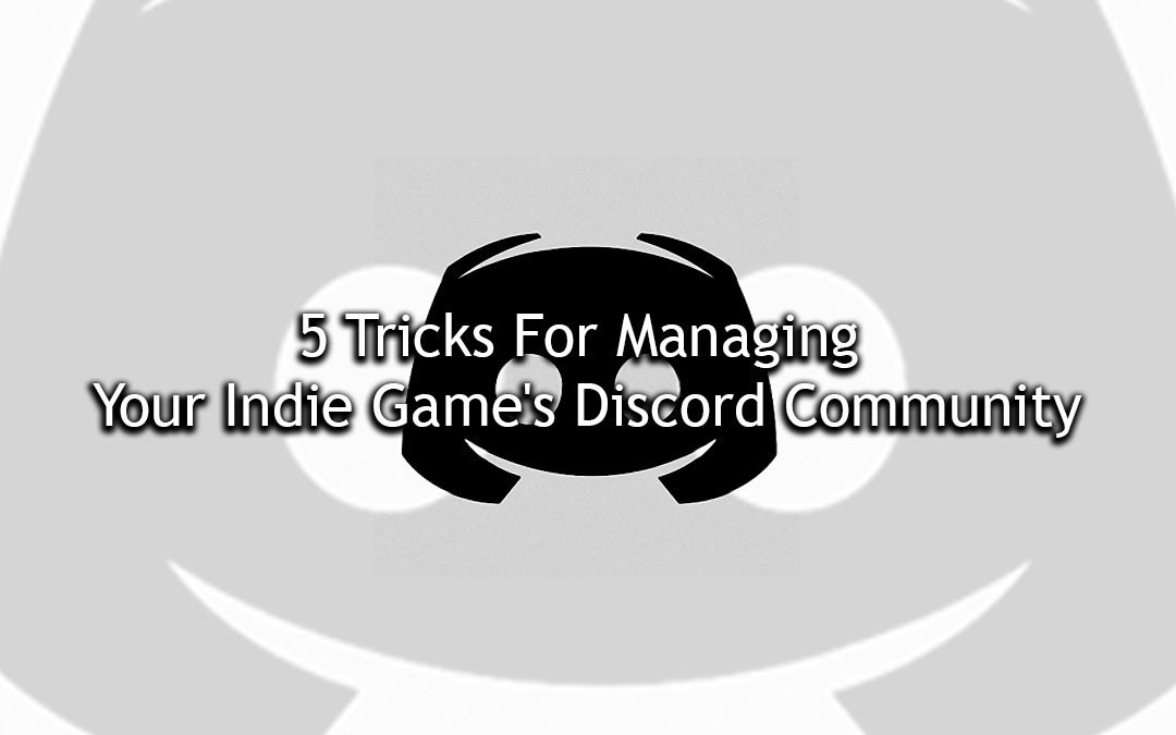 5 Tricks for Managing Your Indie Game's Discord Community