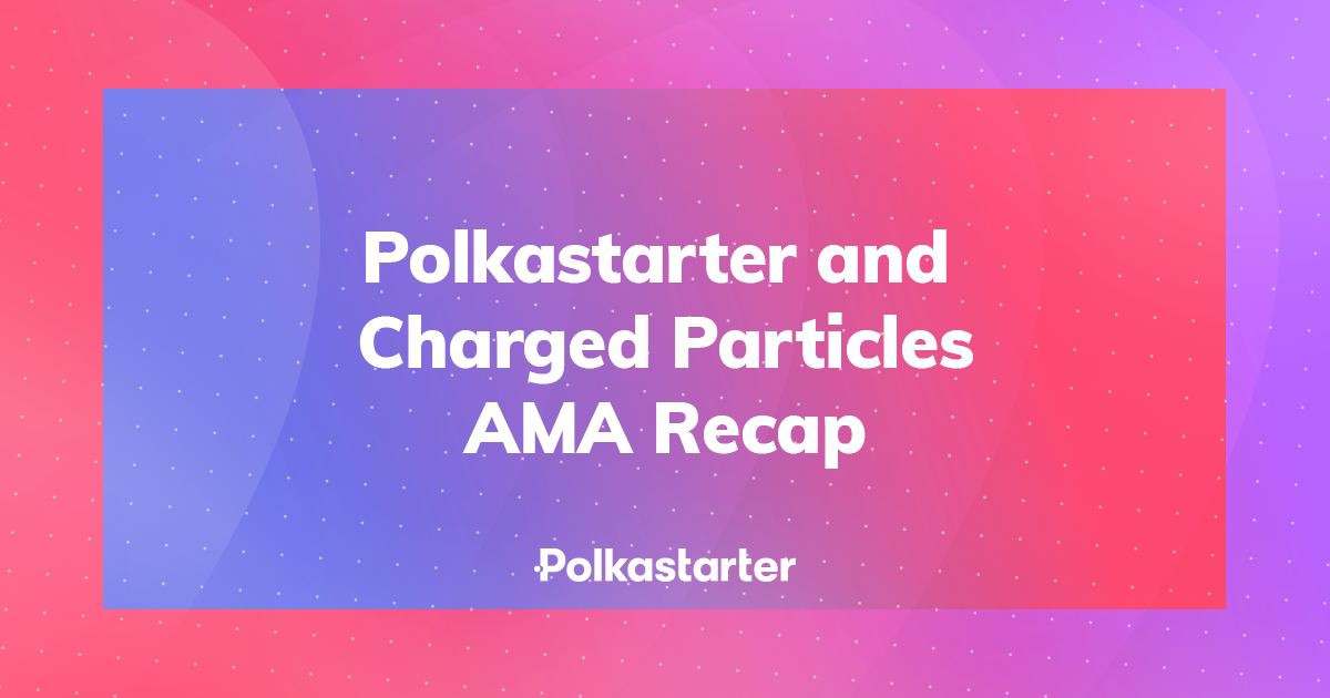 Polkastarter and Charged Particles AMA Recap