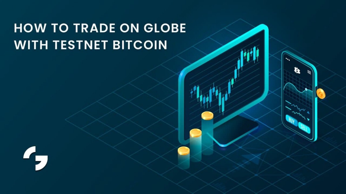 How to Trade on Globe with Testnet Bitcoin