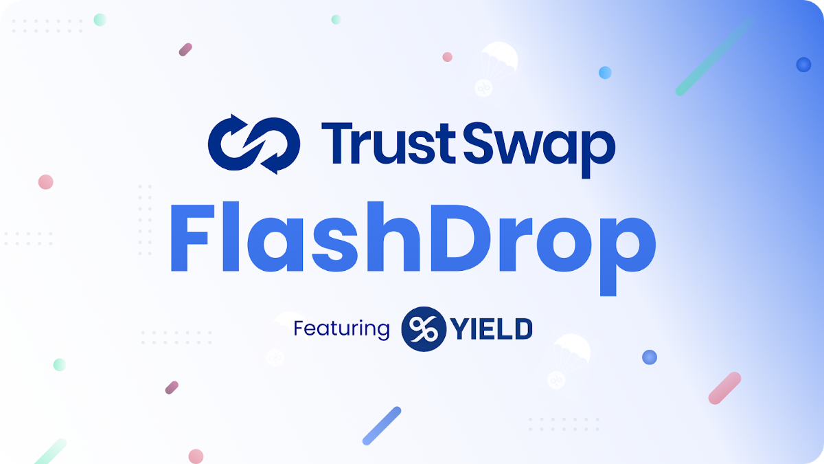 TrustSwap Launches New FlashDrop Program Together with YIELD App