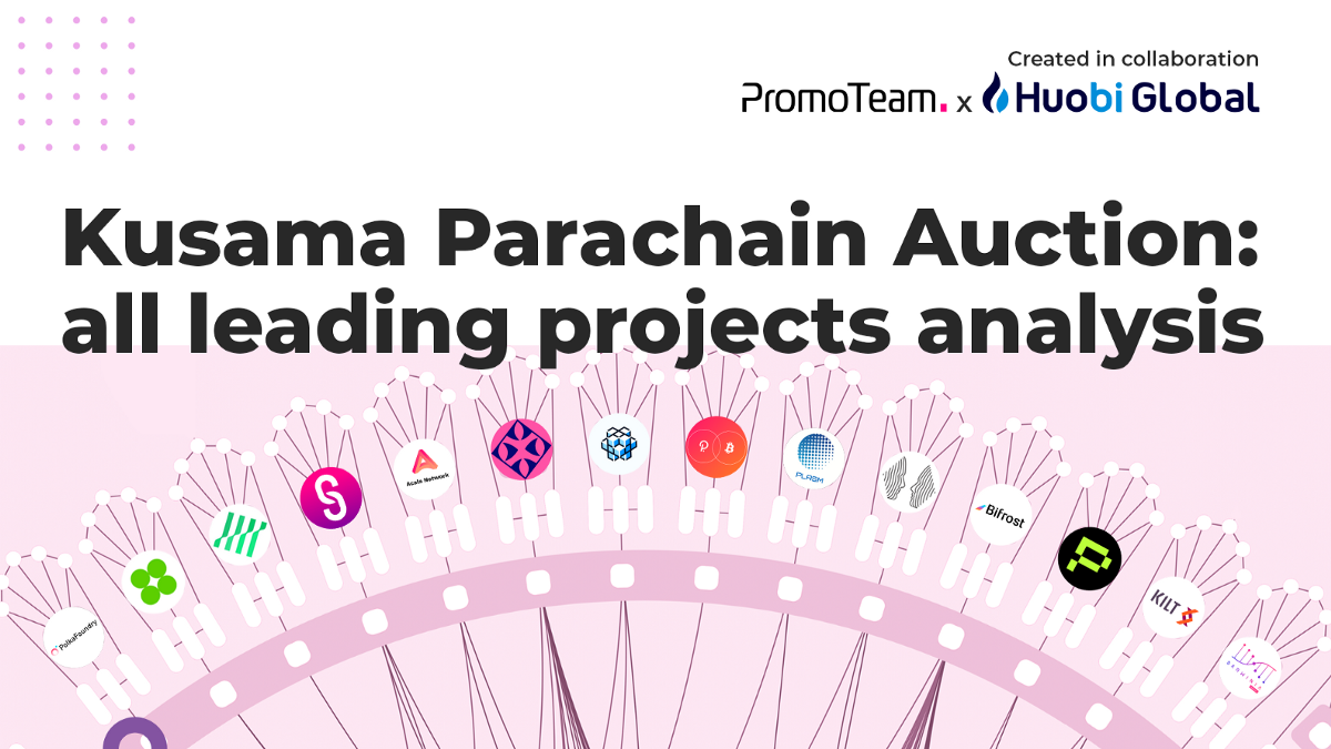 Kusama Parachain Auction: all leading projects analysis powered by PromoTeam!