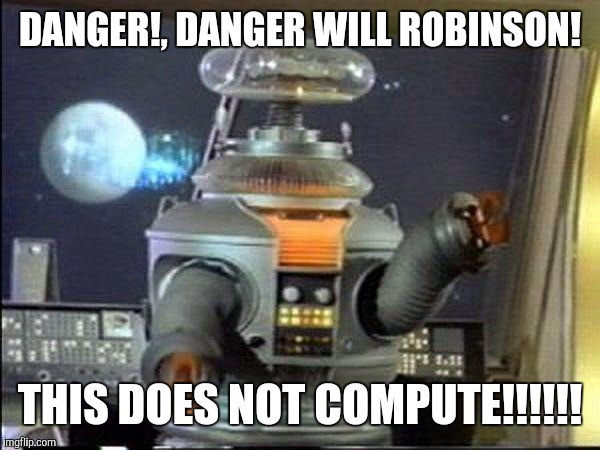 Danger Will Robinson this does not compute