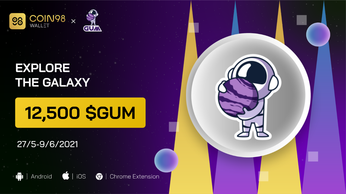 Coin98 Wallet x GUM Galaxy Exploration: Join the crew and share a pool of 12,500 $GUM