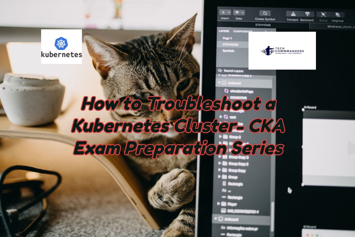 How to Troubleshoot a Kubernetes Cluster- CKA Exam Preparation Series