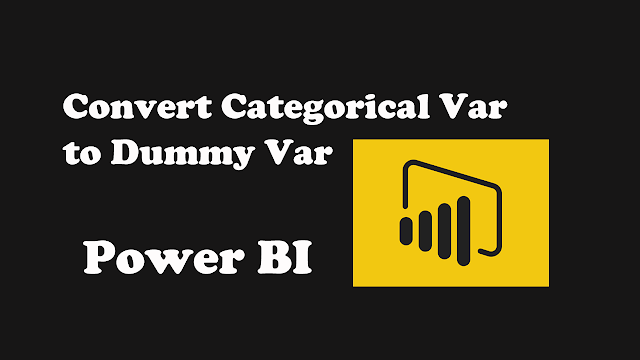 Data Visualization Tips (Power BI)—Convert Categorical Variables to Dummy Variables