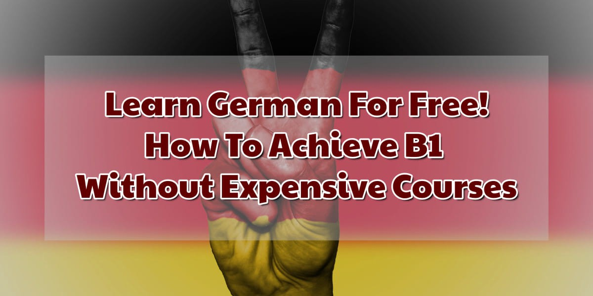 Learn German For FREE! (How To Reach B1 Without Expensive