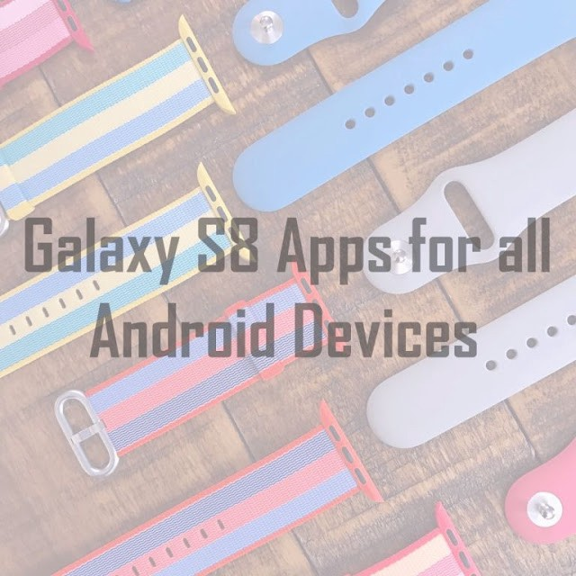 Collection] Download Galaxy S8 Apps for all Android Devices