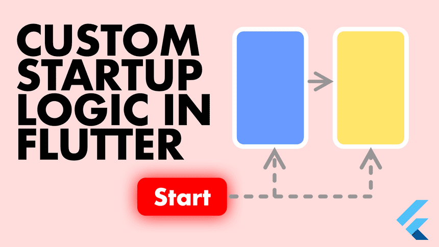 A Guide for Custom Startup Logic in Flutter