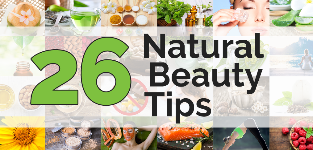 Top 26 All Natural Beauty Tips For Any Skin Type