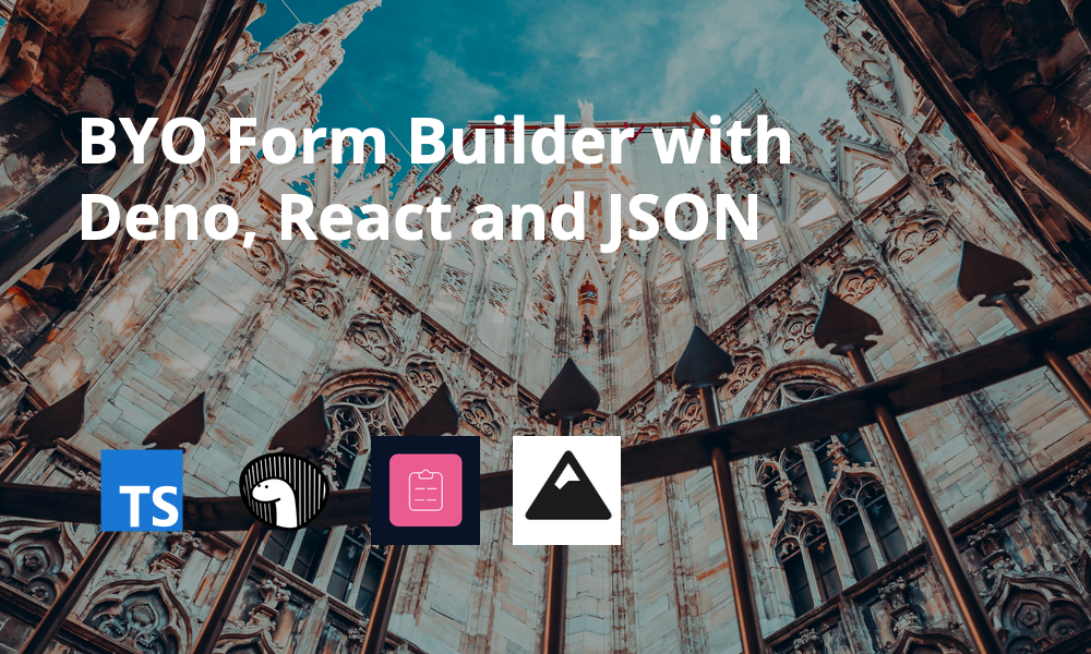BYO Form Builder with Deno, React and JSON