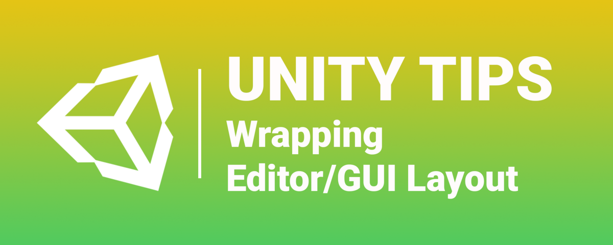 Unity Tips: Wrapping Editor/GUI Layout - Martin Gonzalez